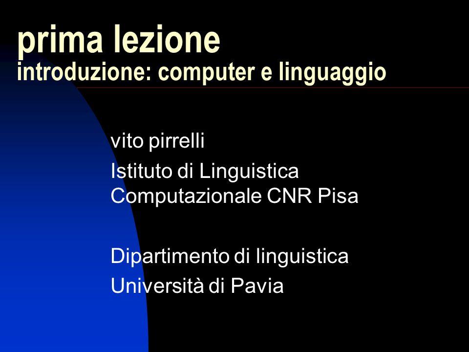 lezione 1 linguaggio, mente e computer operazioni logico- matematiche apprendimento e uso modelli della facoltà linguistica linguaggio linguaggio come flusso di stimoli linguaggio come repertorio di dati discreti linguaggio come facoltà linguistica per saperne di più, clicca sul computer!