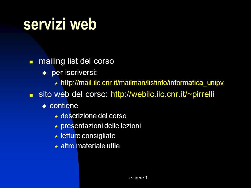 lezione 1 servizi web mailing list del corso per iscriversi: http://mail.ilc.cnr.it/mailman/listinfo/informatica_unipv sito web del corso: http://webi