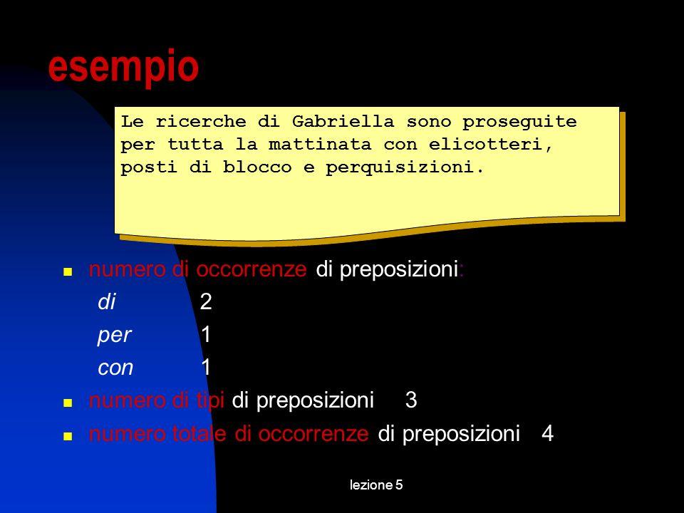 lezione 5 esempio Le ricerche di Gabriella sono proseguite per tutta la mattinata con elicotteri, posti di blocco e perquisizioni.