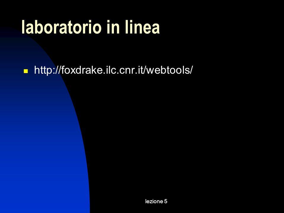 lezione 5 laboratorio in linea http://foxdrake.ilc.cnr.it/webtools/