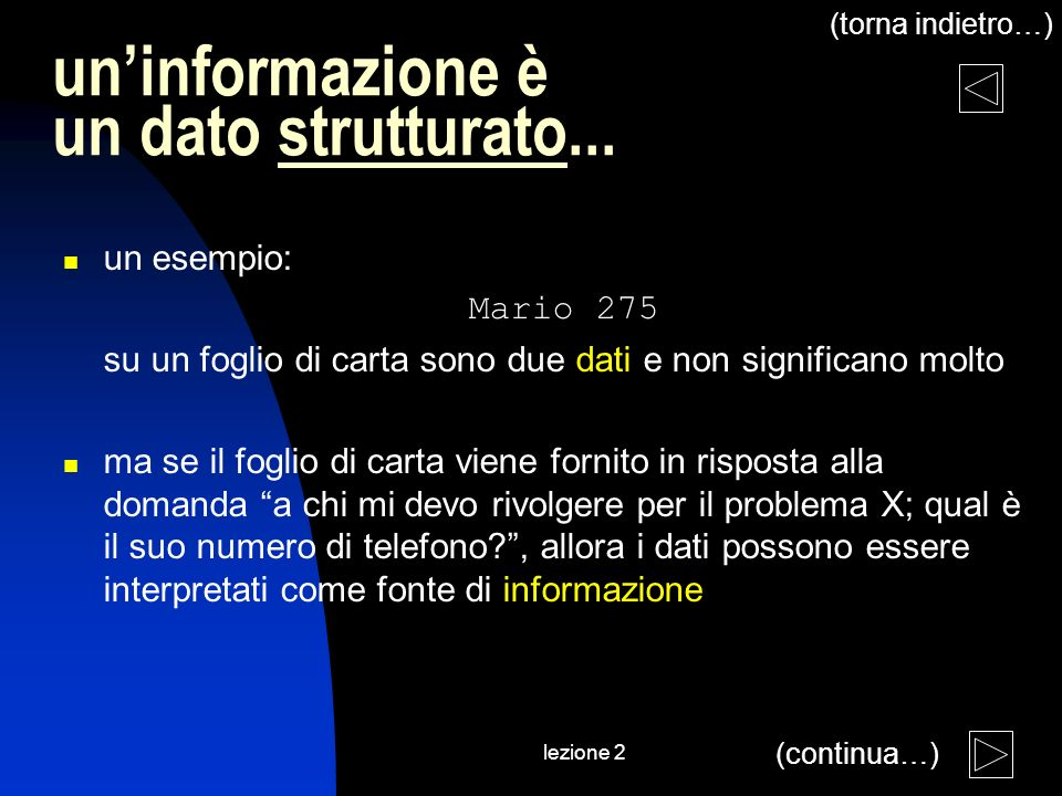 lezione 2 uninformazione è un dato strutturato... un esempio: Mario 275 su un foglio di carta sono due dati e non significano molto ma se il foglio di