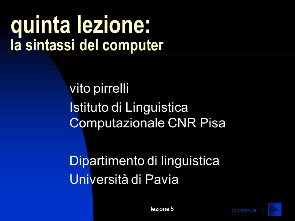 lezione 5 quinta lezione: la sintassi del computer vito pirrelli Istituto di Linguistica Computazionale CNR Pisa Dipartimento di linguistica Università di Pavia (continua…)