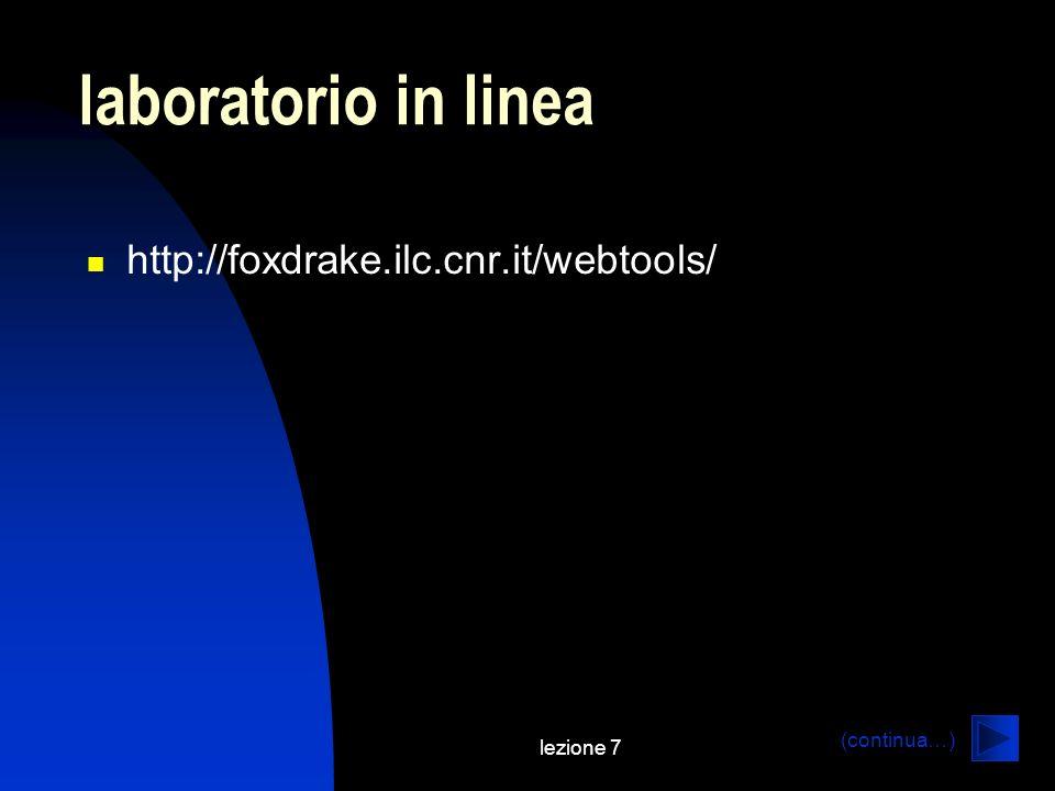 lezione 7 laboratorio in linea http://foxdrake.ilc.cnr.it/webtools/ (continua…)
