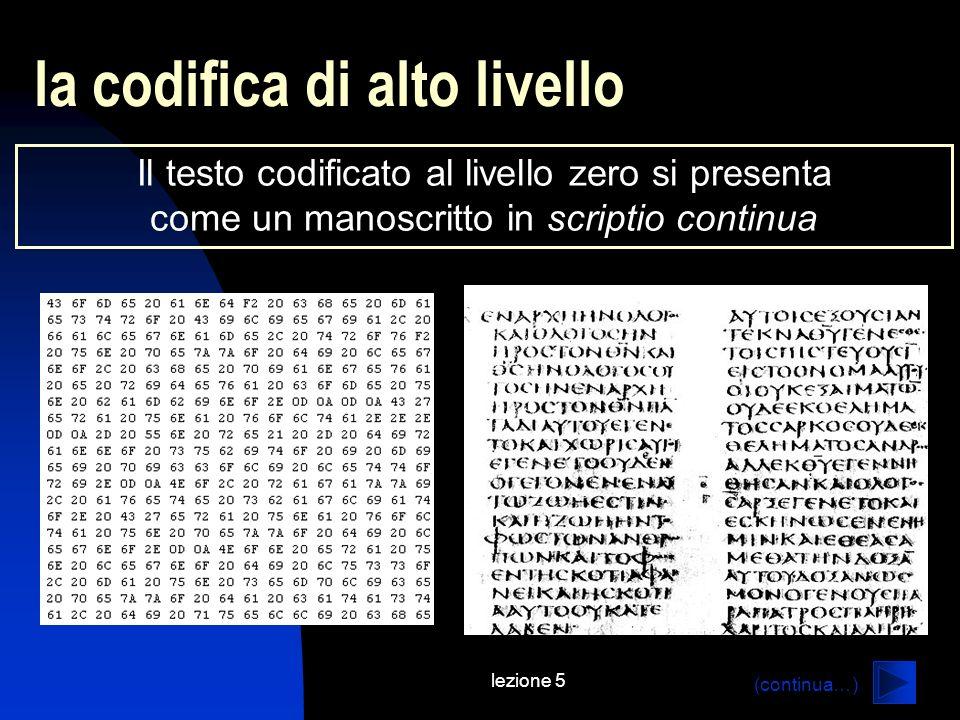 lezione 5 la codifica di alto livello Il testo codificato al livello zero si presenta come un manoscritto in scriptio continua (continua…)