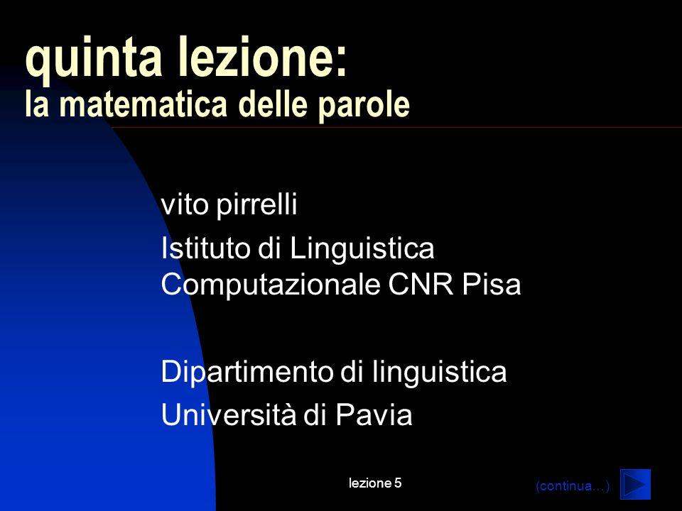lezione 5 quinta lezione: la matematica delle parole vito pirrelli Istituto di Linguistica Computazionale CNR Pisa Dipartimento di linguistica Univers