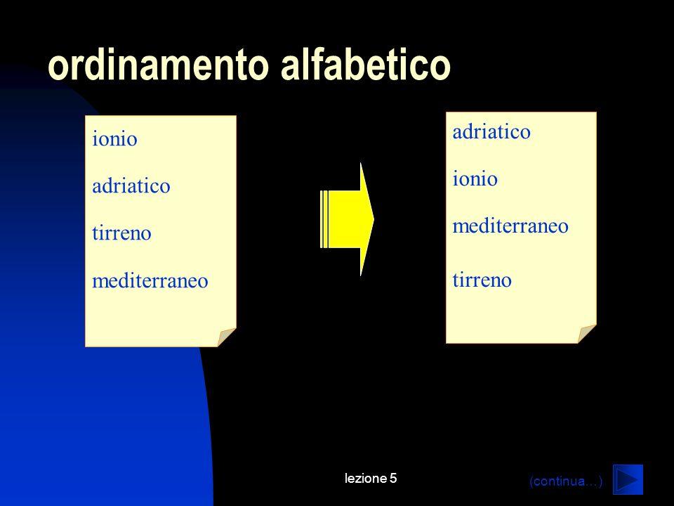 lezione 5 ordinamento alfabetico ionio adriatico tirreno mediterraneo adriatico ionio mediterraneo tirreno (continua…)