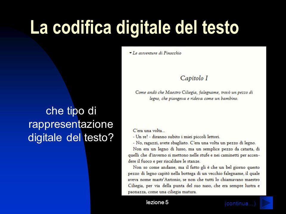 lezione 5 La codifica digitale del testo che tipo di rappresentazione digitale del testo? (continua…)