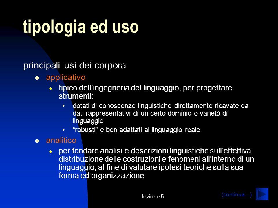 lezione 5 tipologia ed uso principali usi dei corpora applicativo tipico dellingegneria del linguaggio, per progettare strumenti: dotati di conoscenze