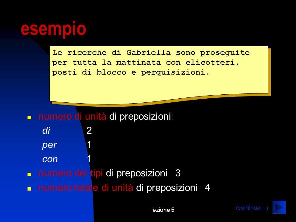 lezione 5 esempio Le ricerche di Gabriella sono proseguite per tutta la mattinata con elicotteri, posti di blocco e perquisizioni. numero di unità di