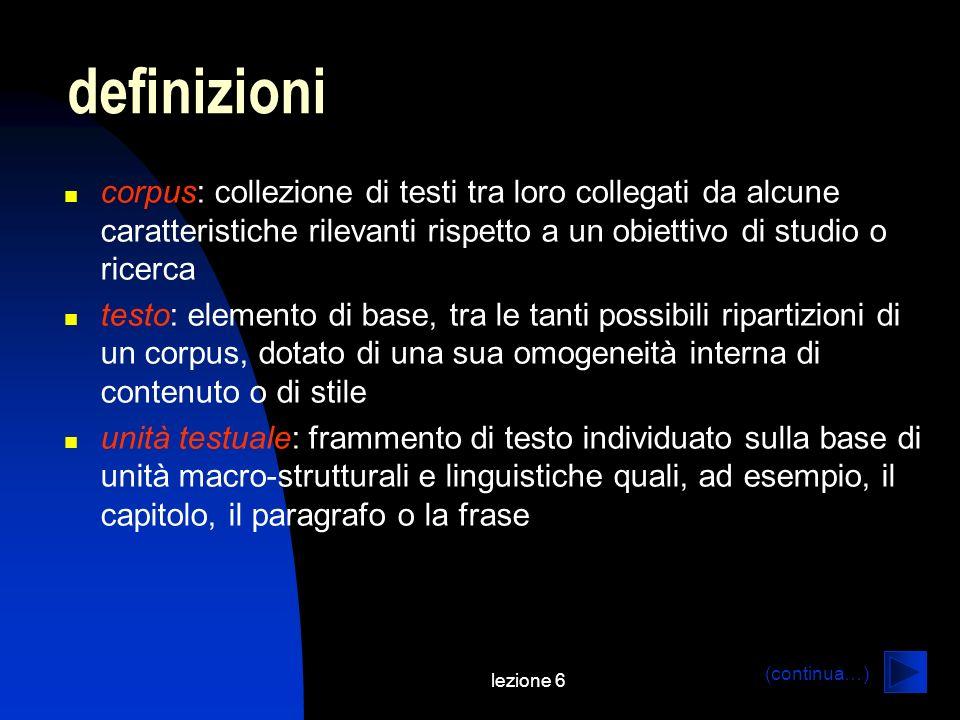 lezione 6 definizioni corpus: collezione di testi tra loro collegati da alcune caratteristiche rilevanti rispetto a un obiettivo di studio o ricerca t