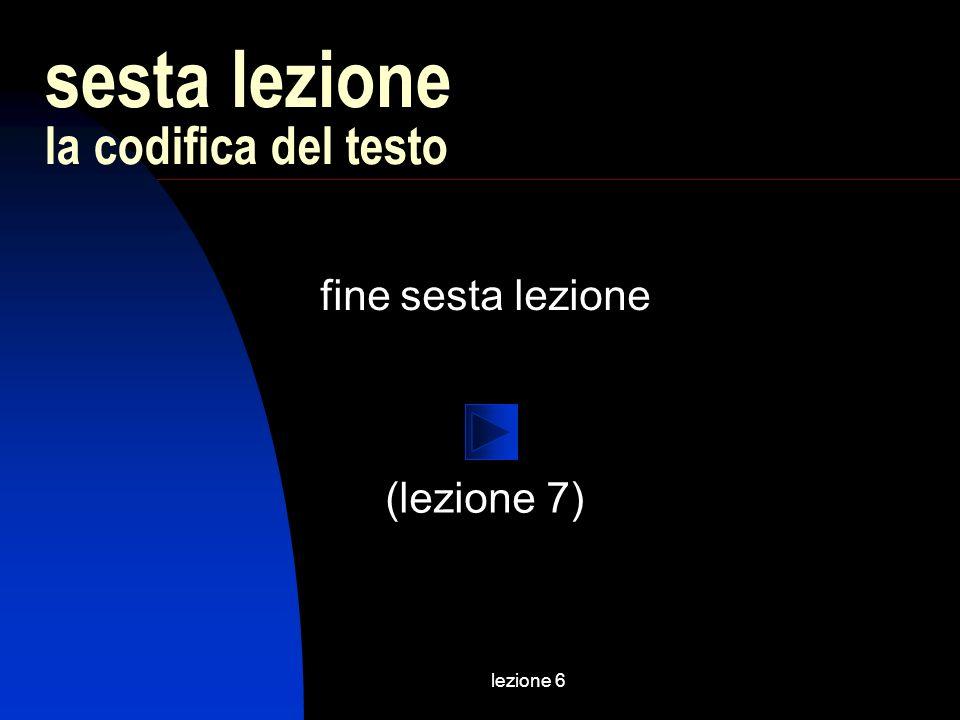 lezione 6 fine sesta lezione sesta lezione la codifica del testo (lezione 7)
