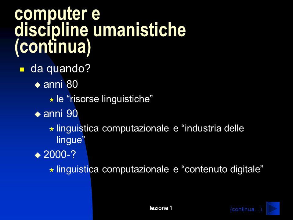 lezione 1 computer e discipline umanistiche (continua) da quando? anni 80 le risorse linguistiche anni 90 linguistica computazionale e industria delle