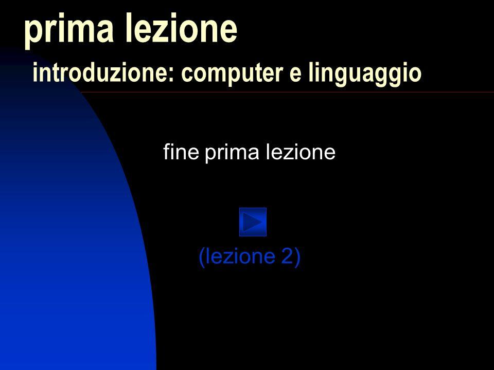 fine prima lezione prima lezione introduzione: computer e linguaggio (lezione 2)