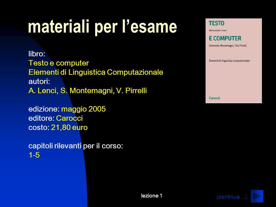 lezione 1 materiali per lesame libro: Testo e computer Elementi di Linguistica Computazionale autori: A. Lenci, S. Montemagni, V. Pirrelli edizione: m