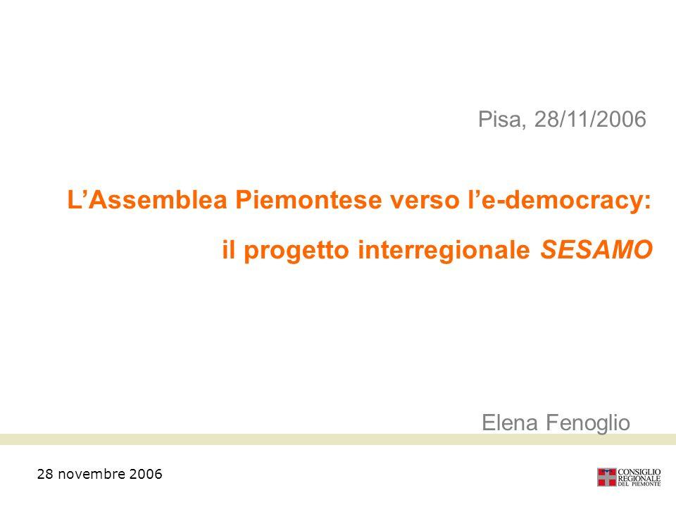 28 novembre 2006 Pisa, 28/11/2006 LAssemblea Piemontese verso le-democracy: il progetto interregionale SESAMO Elena Fenoglio