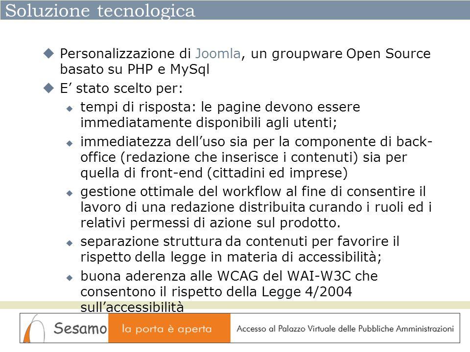Soluzione tecnologica Personalizzazione di Joomla, un groupware Open Source basato su PHP e MySql E stato scelto per: tempi di risposta: le pagine dev