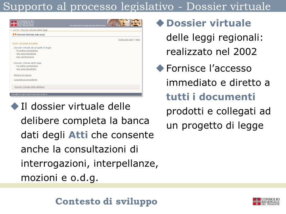 Dossier virtuale - un paradigma per la gestione dei flussi documentali Dossier virtuale delle leggi regionali: realizzato nel 2002 Fornisce laccesso i