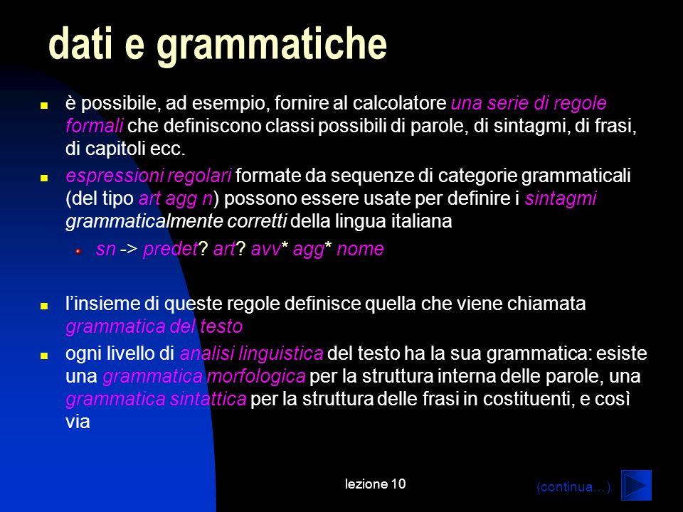 lezione 10 è possibile, ad esempio, fornire al calcolatore una serie di regole formali che definiscono classi possibili di parole, di sintagmi, di fra
