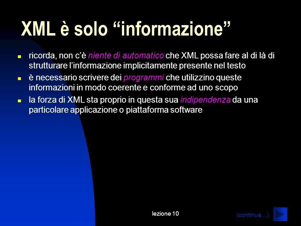 lezione 10 ricorda, non cè niente di automatico che XML possa fare al di là di strutturare linformazione implicitamente presente nel testo è necessari
