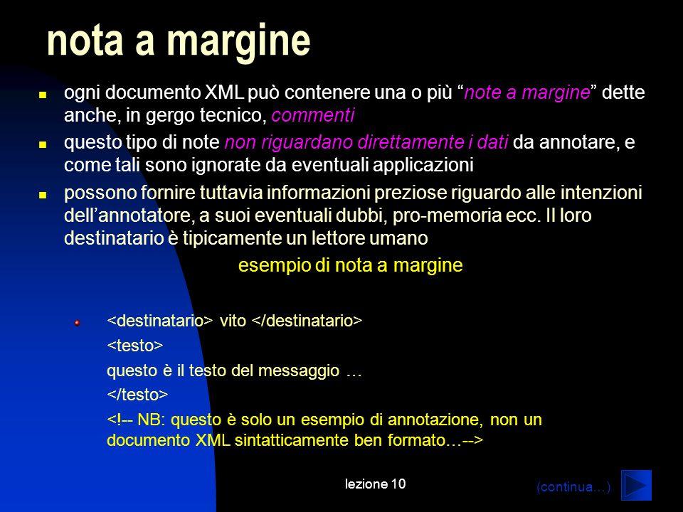 lezione 10 ogni documento XML può contenere una o più note a margine dette anche, in gergo tecnico, commenti questo tipo di note non riguardano dirett