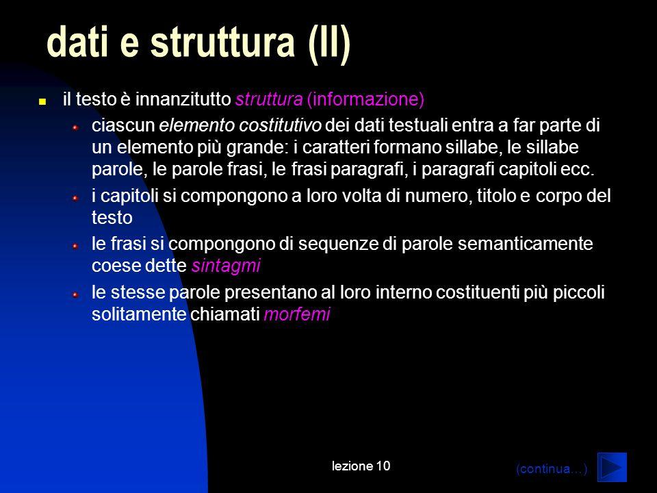 lezione 10 il testo è innanzitutto struttura (informazione) ciascun elemento costitutivo dei dati testuali entra a far parte di un elemento più grande