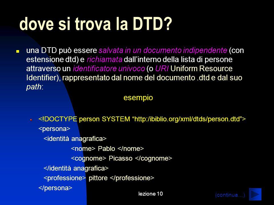 lezione 10 una DTD può essere salvata in un documento indipendente (con estensione dtd) e richiamata dallinterno della lista di persone attraverso un