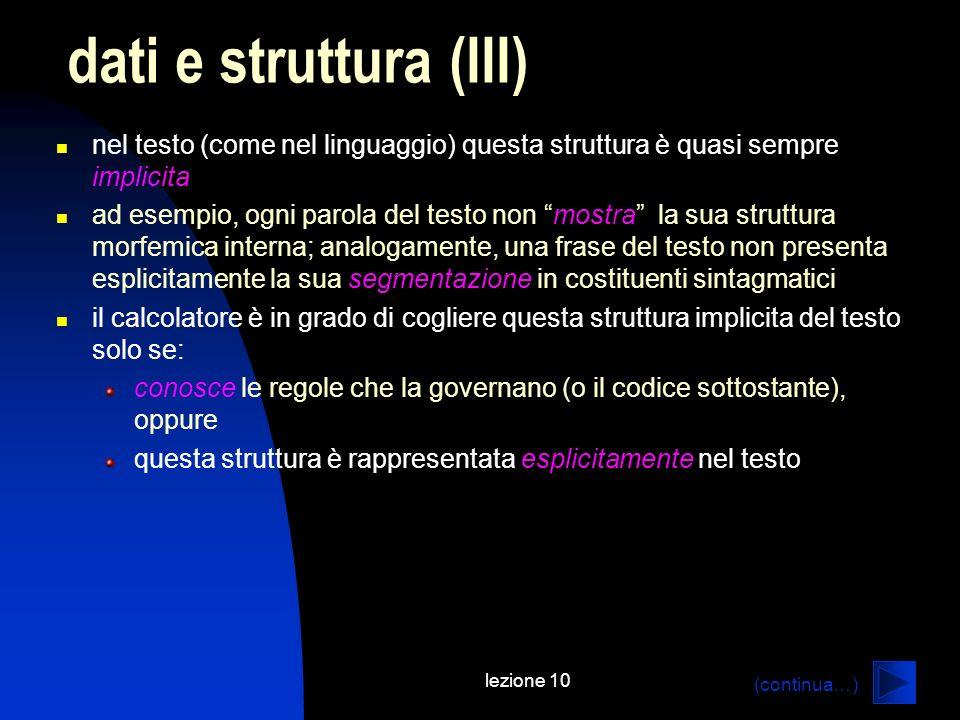 lezione 10 nel testo (come nel linguaggio) questa struttura è quasi sempre implicita ad esempio, ogni parola del testo non mostra la sua struttura mor