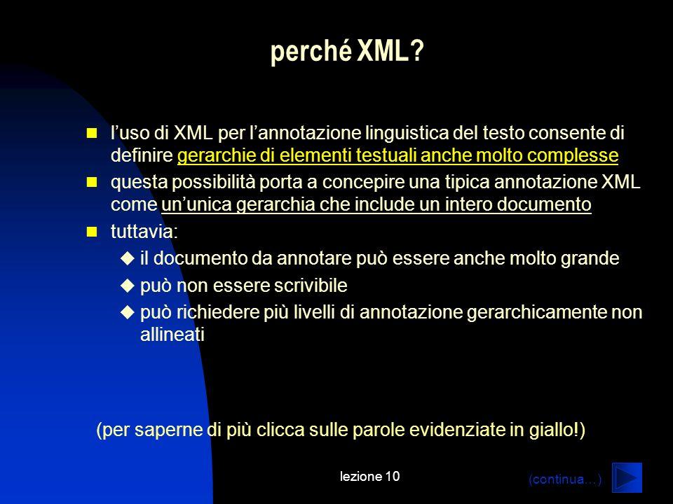 lezione 10 perché XML? luso di XML per lannotazione linguistica del testo consente di definire gerarchie di elementi testuali anche molto complesseger