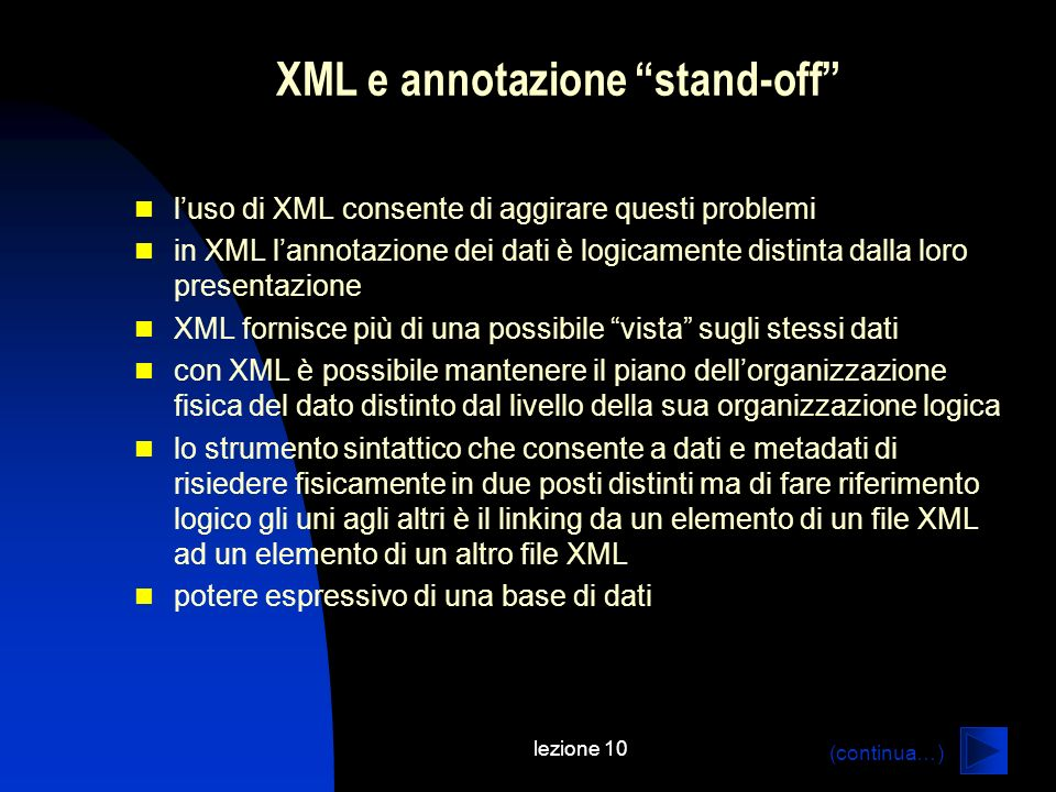 lezione 10 XML e annotazione stand-off luso di XML consente di aggirare questi problemi in XML lannotazione dei dati è logicamente distinta dalla loro