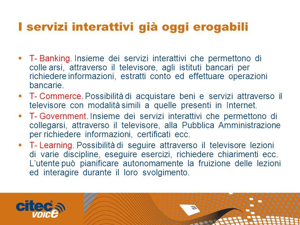 I servizi interattivi già oggi erogabili T- Banking. Insieme dei servizi interattivi che permettono di colle arsi, attraverso il televisore, agli isti