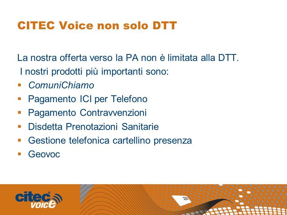 CITEC Voice non solo DTT La nostra offerta verso la PA non è limitata alla DTT. I nostri prodotti più importanti sono: ComuniChiamo Pagamento ICI per