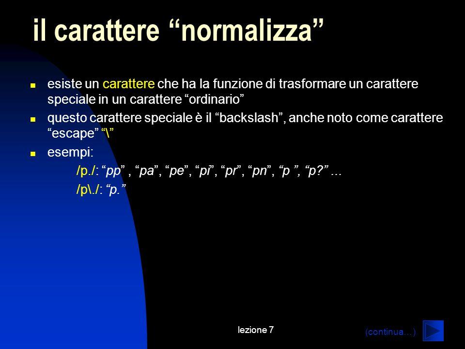 lezione 7 esiste un carattere che ha la funzione di trasformare un carattere speciale in un carattere ordinario questo carattere speciale è il backslash, anche noto come carattere escape \ esempi: /p./: pp, pa, pe, pi, pr, pn, p, p?...