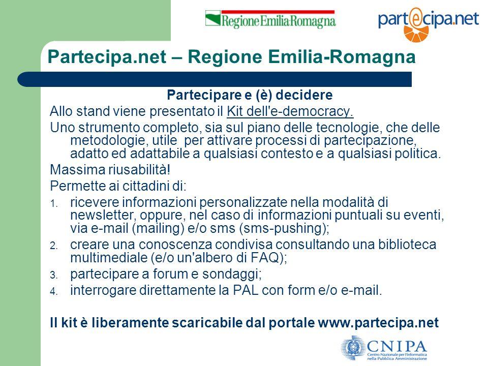 Partecipa.net – Regione Emilia-Romagna Partecipare e (è) decidere Allo stand viene presentato il Kit dell'e-democracy. Uno strumento completo, sia sul