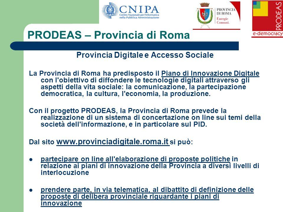 PRODEAS – Provincia di Roma Provincia Digitale e Accesso Sociale La Provincia di Roma ha predisposto il Piano di Innovazione Digitale con l'obiettivo