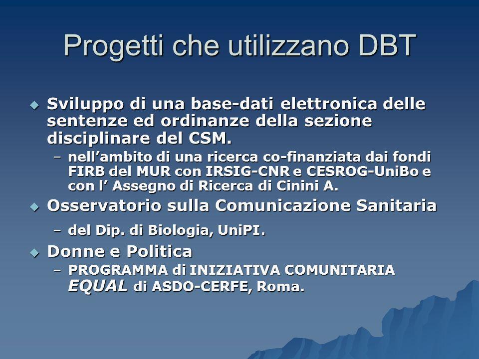 Progetti che utilizzano DBT Sviluppo di una base-dati elettronica delle sentenze ed ordinanze della sezione disciplinare del CSM.