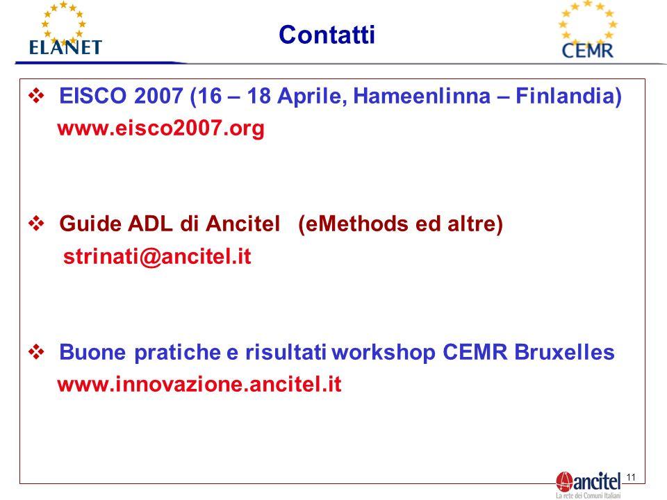 11 EISCO 2007 (16 – 18 Aprile, Hameenlinna – Finlandia) www.eisco2007.org Guide ADL di Ancitel (eMethods ed altre) strinati@ancitel.it Buone pratiche e risultati workshop CEMR Bruxelles www.innovazione.ancitel.it Contatti