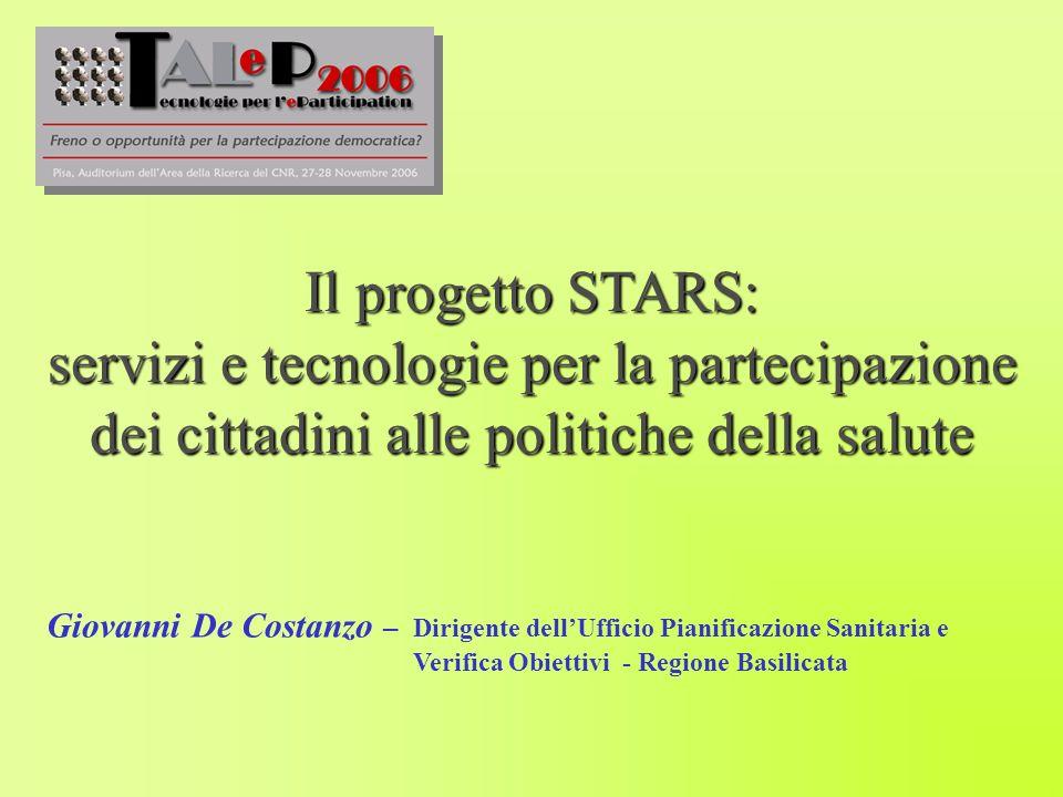 Il progetto STARS: servizi e tecnologie per la partecipazione dei cittadini alle politiche della salute Giovanni De Costanzo – Dirigente dellUfficio Pianificazione Sanitaria e Verifica Obiettivi - Regione Basilicata