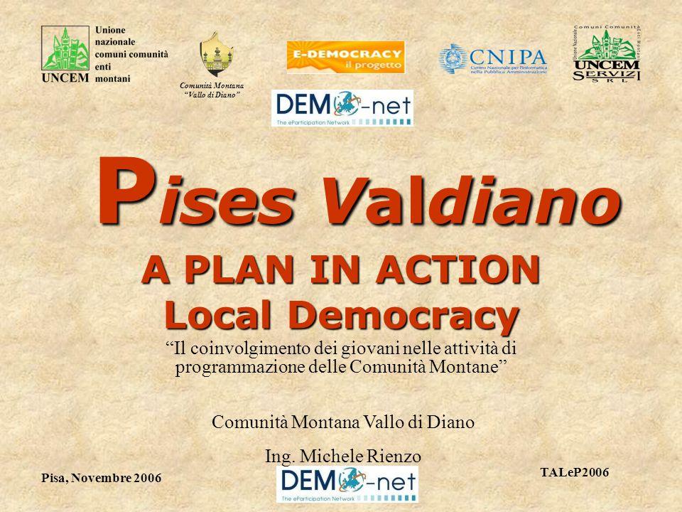 Comunità Montana Vallo di Diano TALeP2006 Pisa, Novembre 2006 P ises Valdiano P ises Valdiano A PLAN IN ACTION Local Democracy Il coinvolgimento dei g