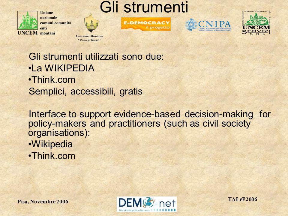 Comunità Montana Vallo di Diano TALeP2006 Pisa, Novembre 2006 Gli strumenti Gli strumenti utilizzati sono due: La WIKIPEDIA Think.com Semplici, access