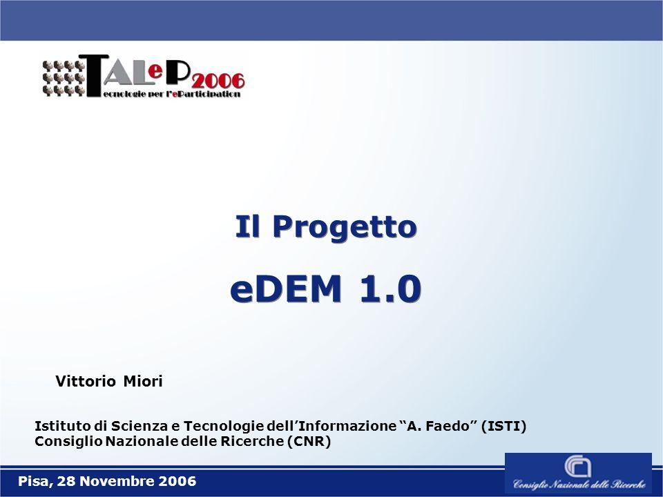 Il Progetto eDEM 1.0 Il Progetto eDEM 1.0 Istituto di Scienza e Tecnologie dellInformazione A.