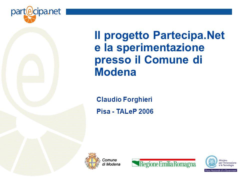 Il progetto Partecipa.Net e la sperimentazione presso il Comune di Modena Claudio Forghieri Pisa - TALeP 2006