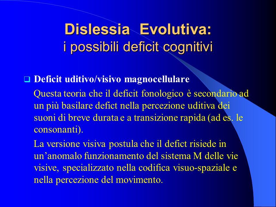 Deficit uditivo/visivo magnocellulare Questa teoria che il deficit fonologico è secondario ad un più basilare defict nella percezione uditiva dei suon