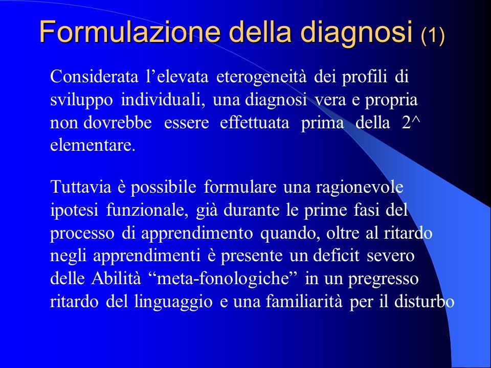 Formulazione della diagnosi (1) Considerata lelevata eterogeneità dei profili di sviluppo individuali, una diagnosi vera e propria non dovrebbe essere