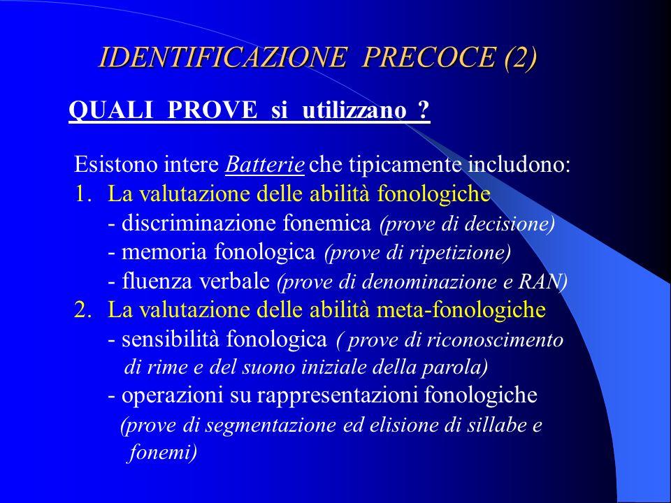 IDENTIFICAZIONE PRECOCE (2) QUALI PROVE si utilizzano ? Esistono intere Batterie che tipicamente includono: 1.La valutazione delle abilità fonologiche