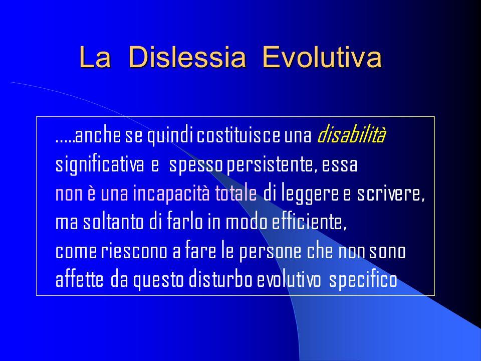 La Dislessia Evolutiva..…anche se quindi costituisce una disabilità significativa e spesso persistente, essa non è una incapacità totale di leggere e