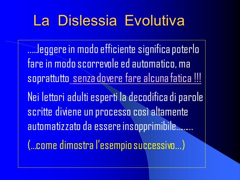 La Dislessia Evolutiva..…leggere in modo efficiente significa poterlo fare in modo scorrevole ed automatico, ma soprattutto senza dovere fare alcuna f