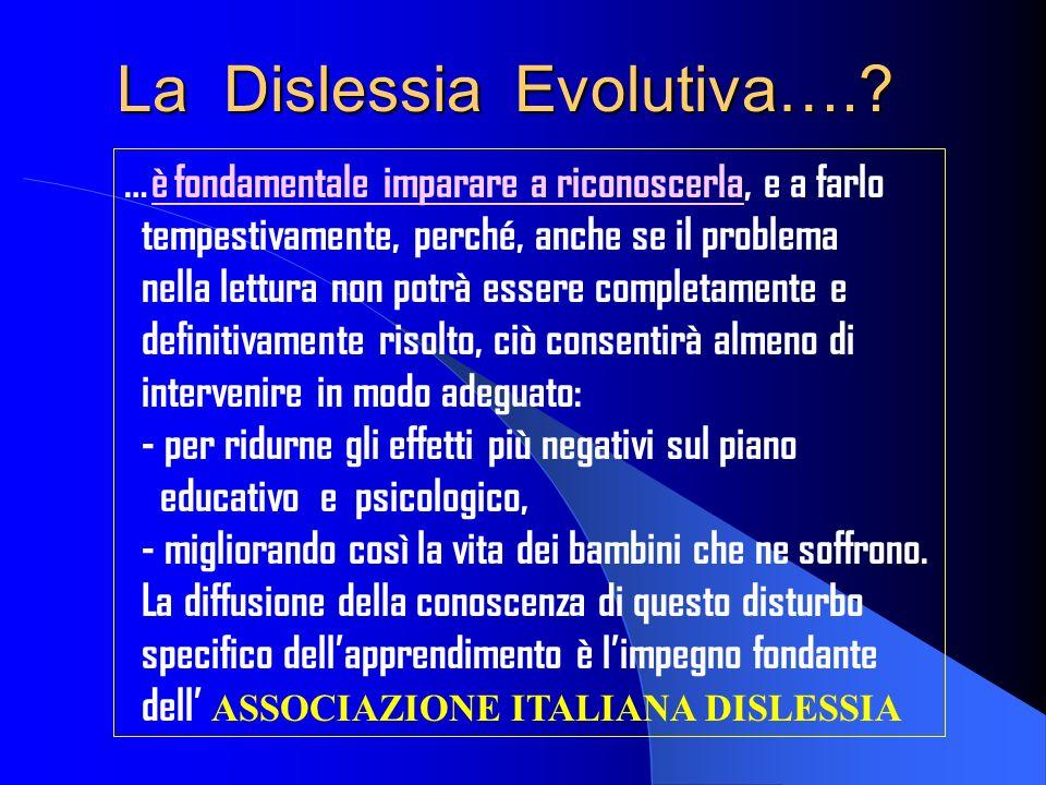 La Dislessia Evolutiva….? …è fondamentale imparare a riconoscerla, e a farlo tempestivamente, perché, anche se il problema nella lettura non potrà ess