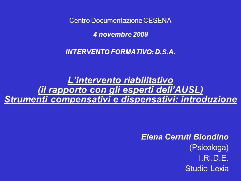 Centro Documentazione CESENA 4 novembre 2009 INTERVENTO FORMATIVO: D.S.A. Lintervento riabilitativo (il rapporto con gli esperti dellAUSL) Strumenti c