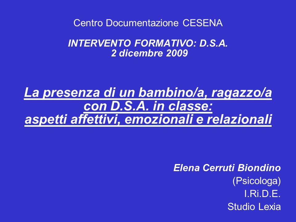 Centro Documentazione CESENA INTERVENTO FORMATIVO: D.S.A. 2 dicembre 2009 La presenza di un bambino/a, ragazzo/a con D.S.A. in classe: aspetti affetti