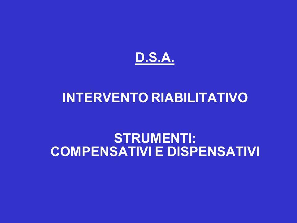 D.S.A. INTERVENTO RIABILITATIVO STRUMENTI: COMPENSATIVI E DISPENSATIVI
